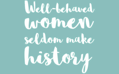 Well-Behaved Women Seldom Make History. Let's Misbehave!